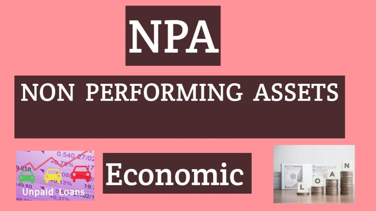 What are NPAs and how do they affect the economy of a country?